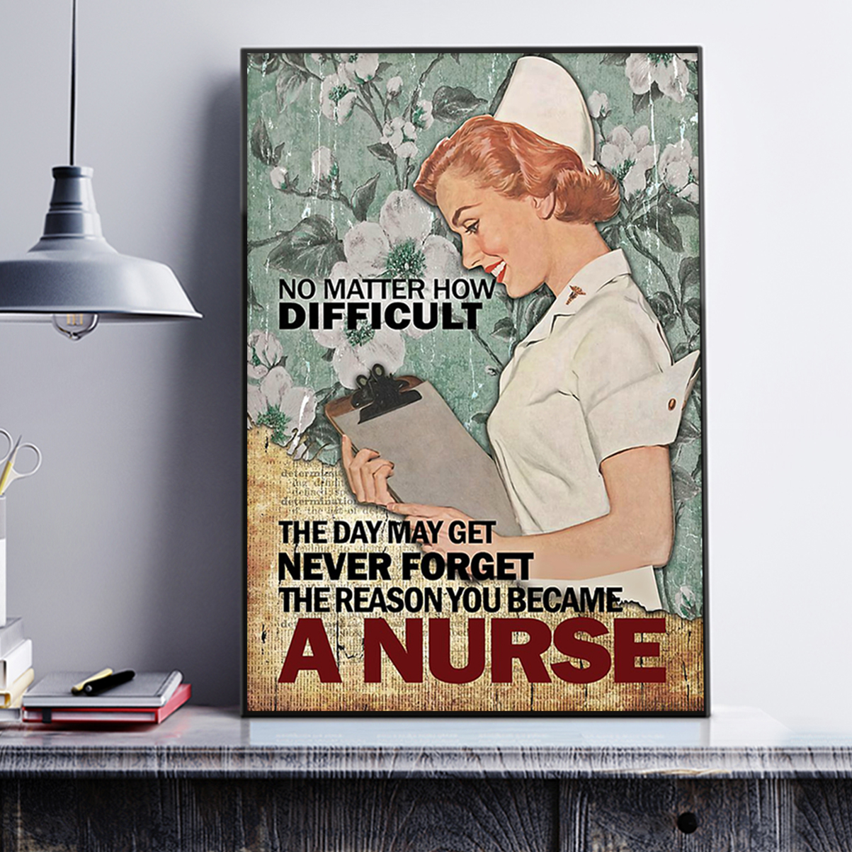 Nurse no matter how difficult the day may get poster A3
