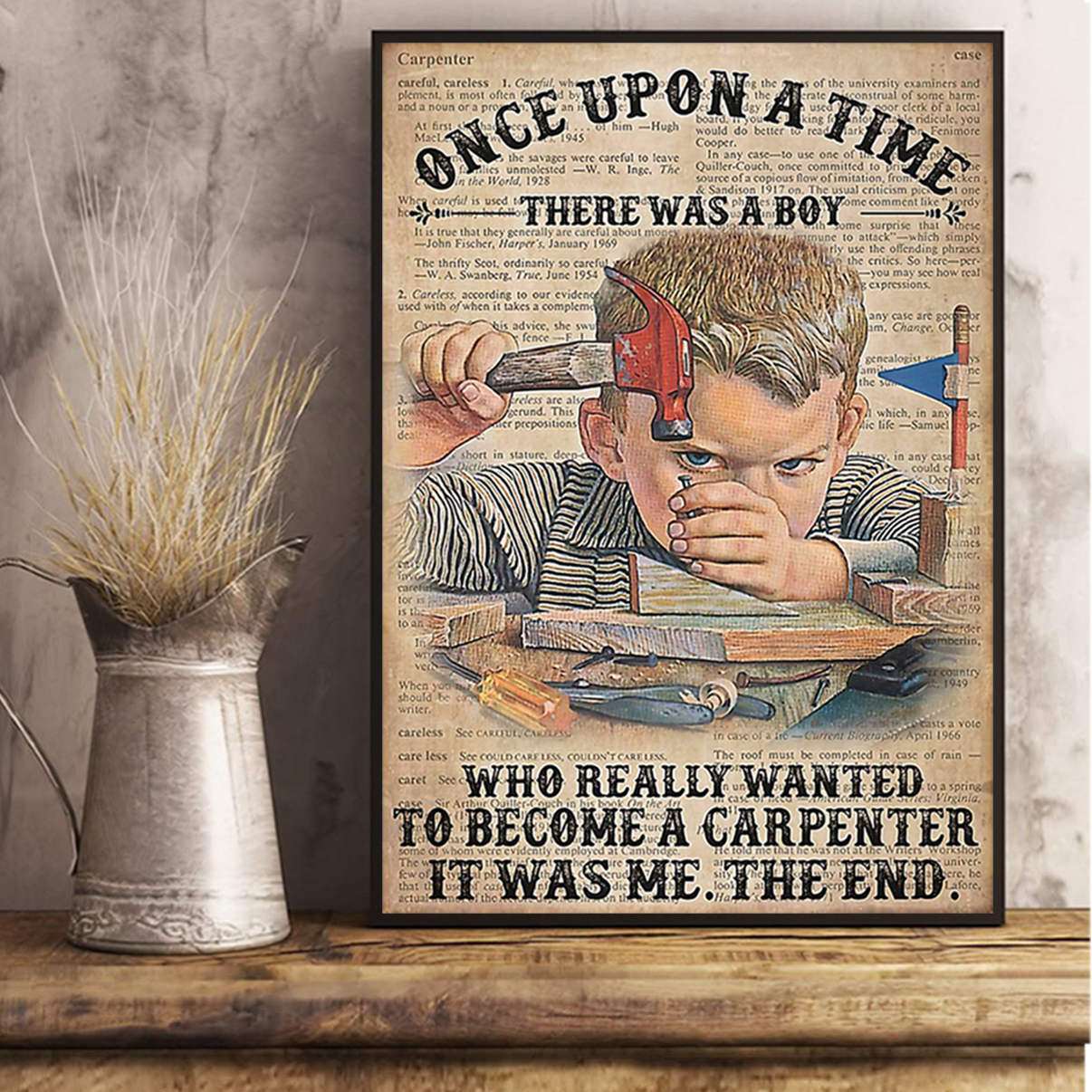 Once upon a time there was a boy who really wanted to become a carpenter poster A1