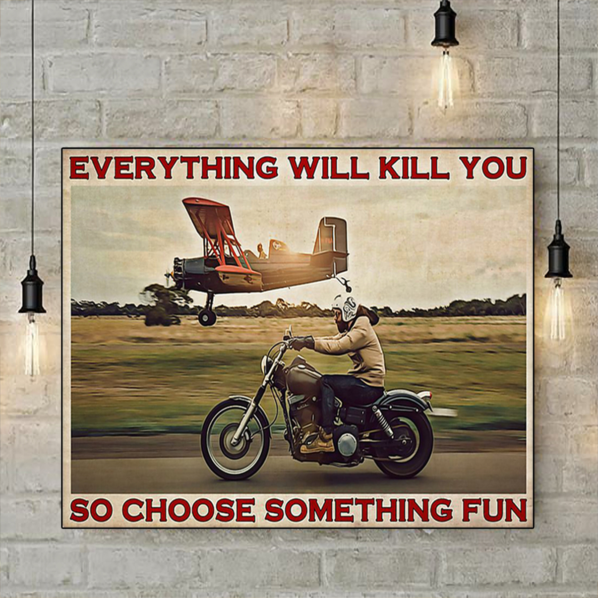Planes motorbike everything will kill you so choose something fun poster A1
