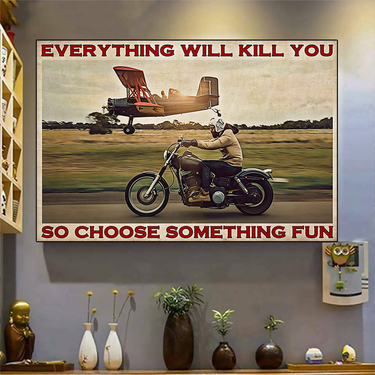 Motorbike and airplane everything will kill you so choose something fun poster