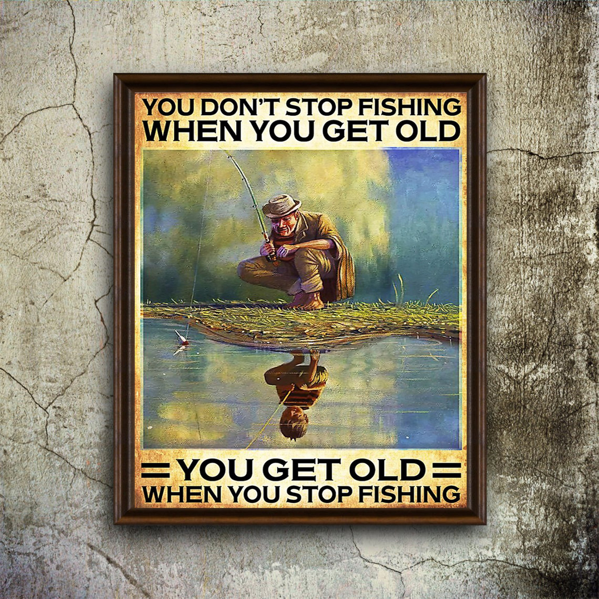 Poster you don't stop fishing when you get old you get old when you stop fishing A1