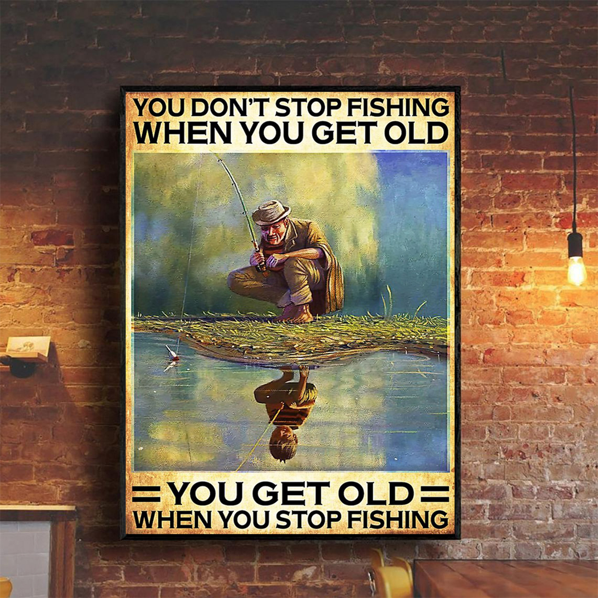Poster you don't stop fishing when you get old you get old when you stop fishing A2