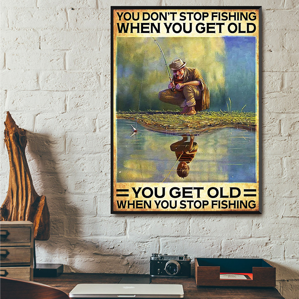 Poster you don't stop fishing when you get old you get old when you stop fishing A3
