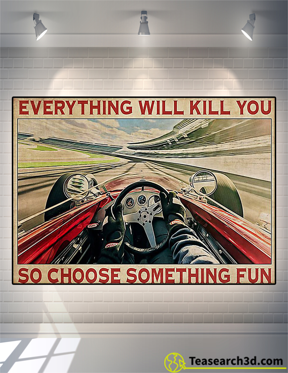 Racing car everything will kill you so choose something fun poster