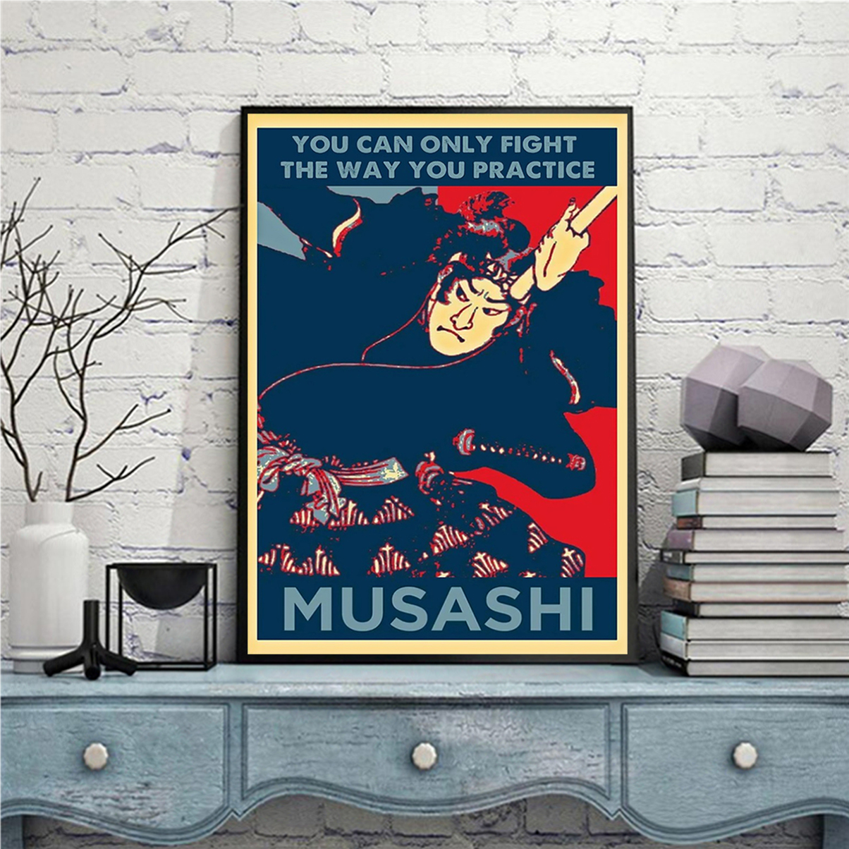 Samurai you can only fight the way you practice musashi poster A1