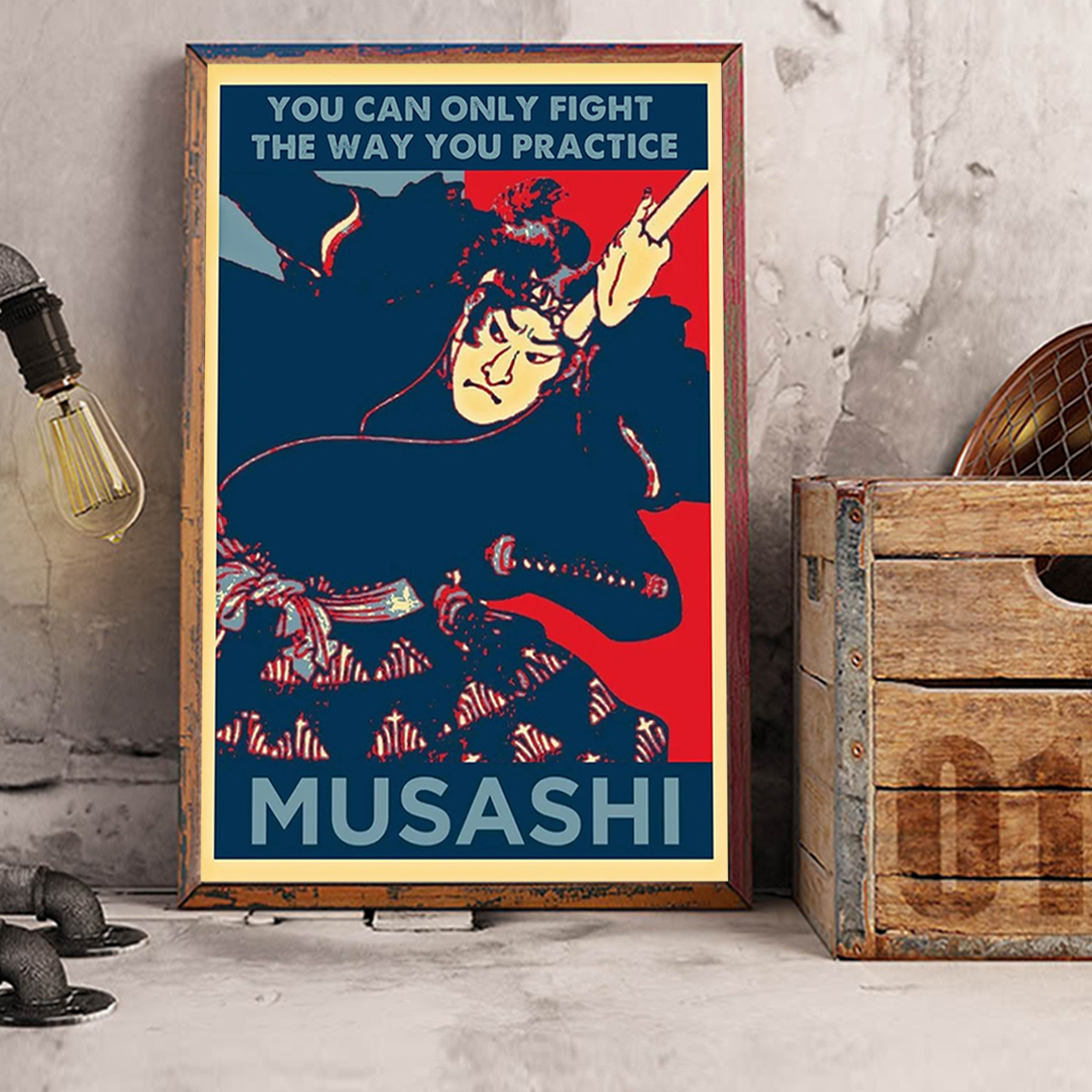 Samurai you can only fight the way you practice musashi poster A2