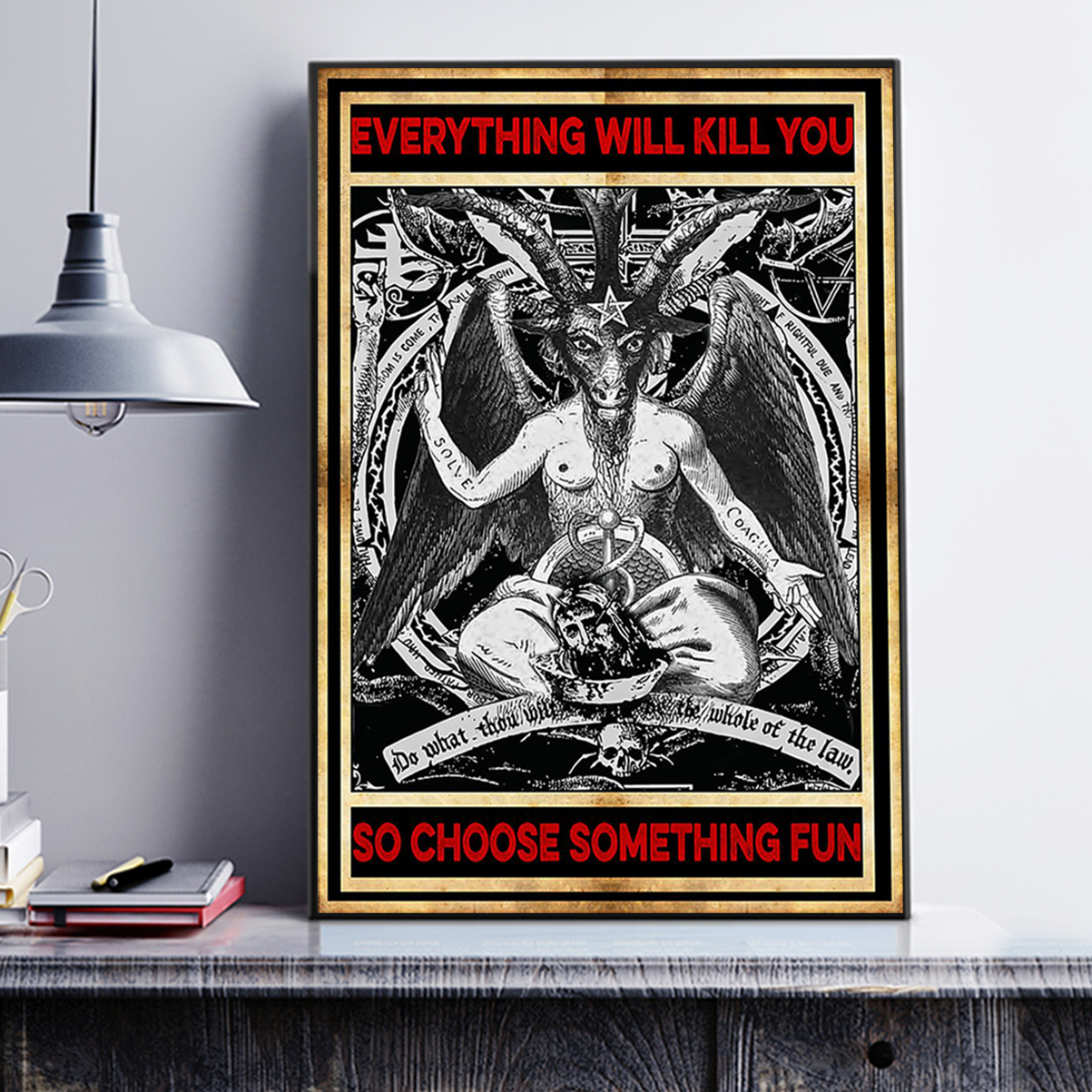 Satan everything will kill you so choose something fun poster A1