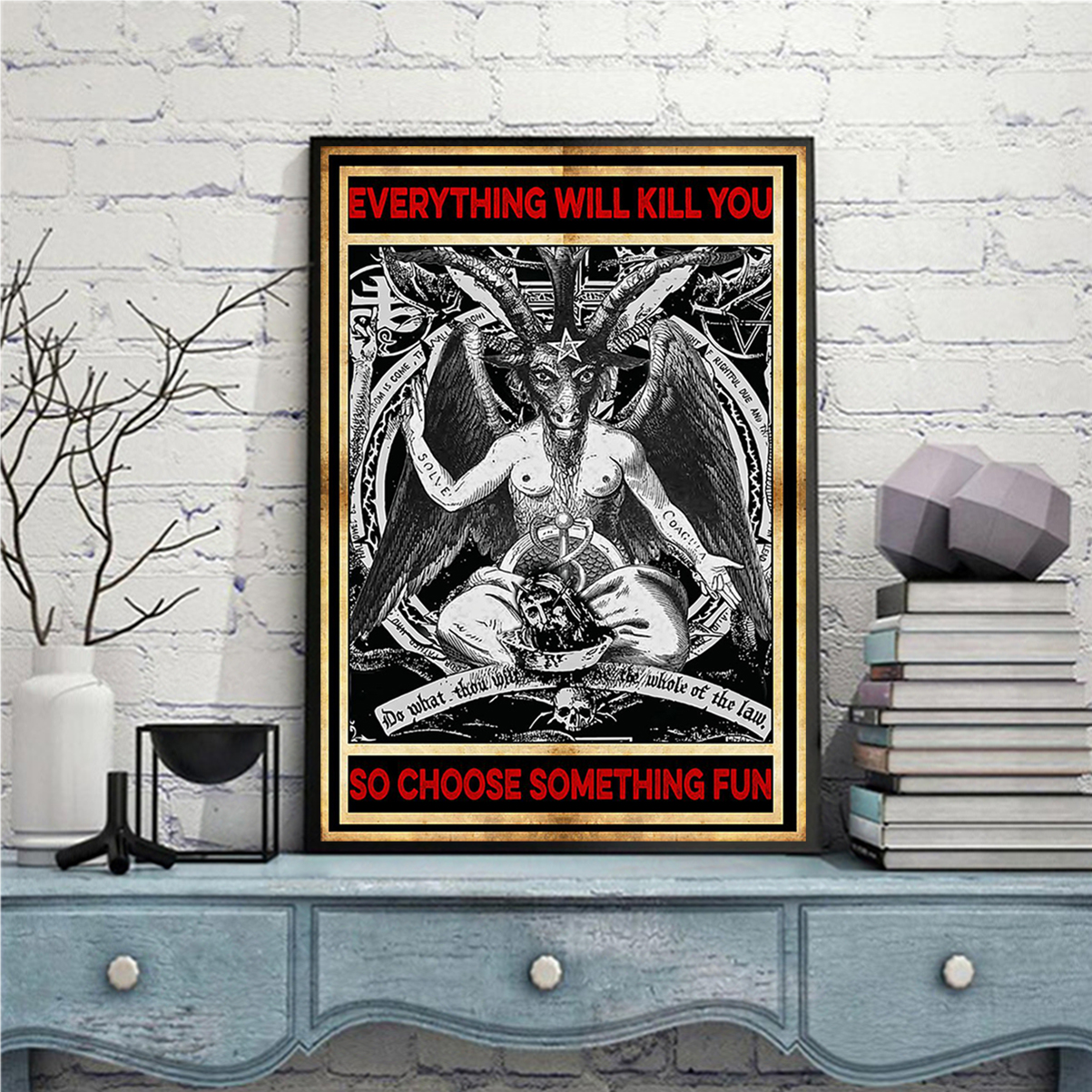 Satan everything will kill you so choose something fun poster A3