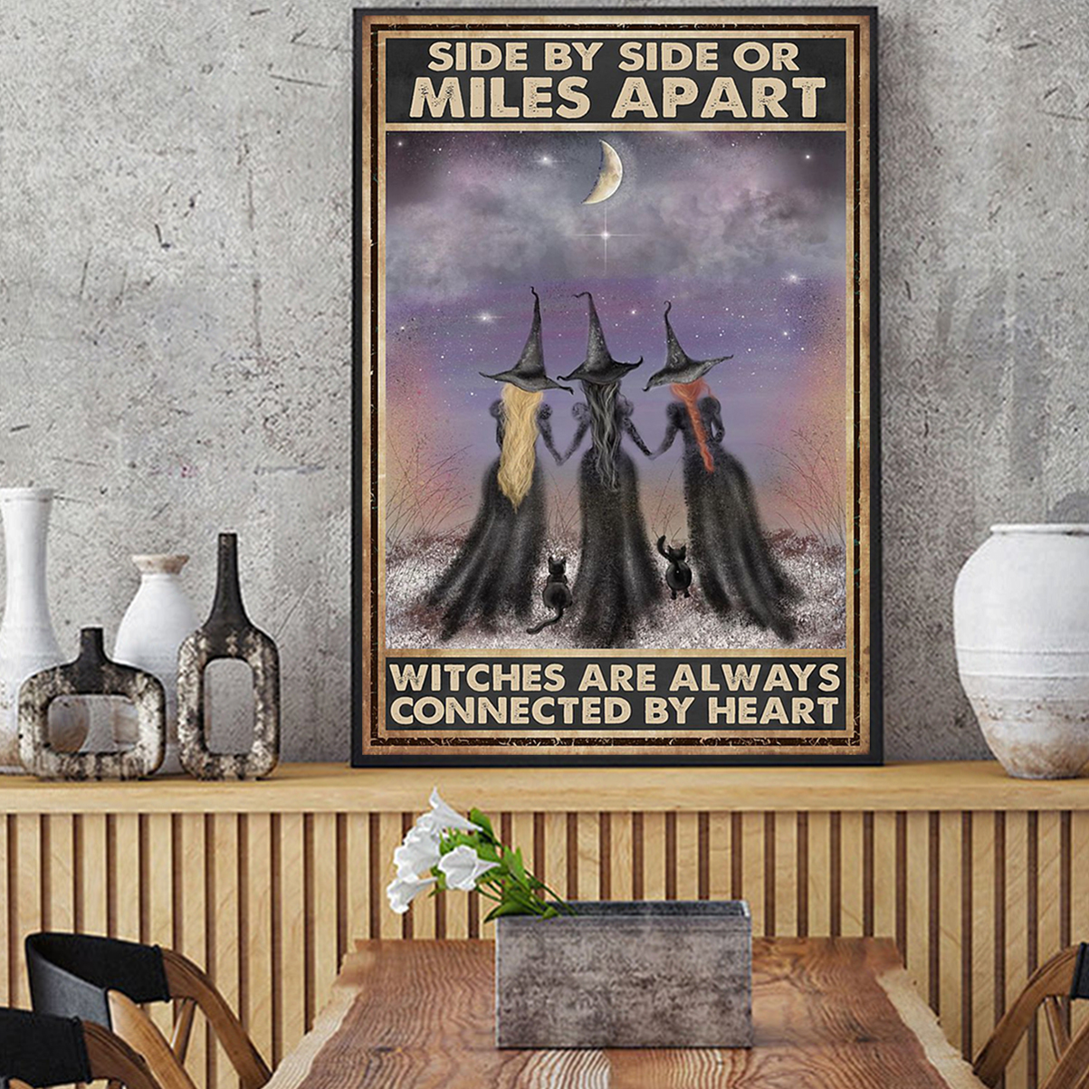 Side by side or miles apart witches are always connected by heart poster A2