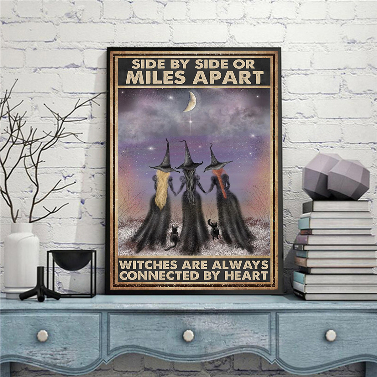 Side by side or miles apart witches are always connected by heart poster A3