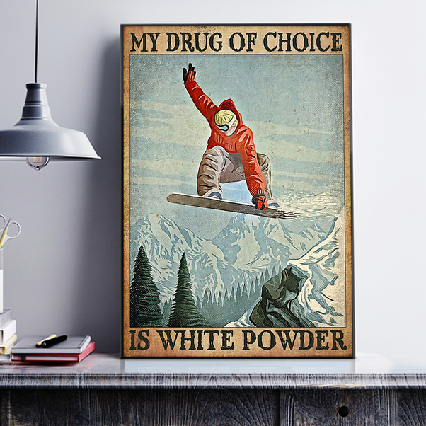 Snowboard my drug of choice is white power poster A1