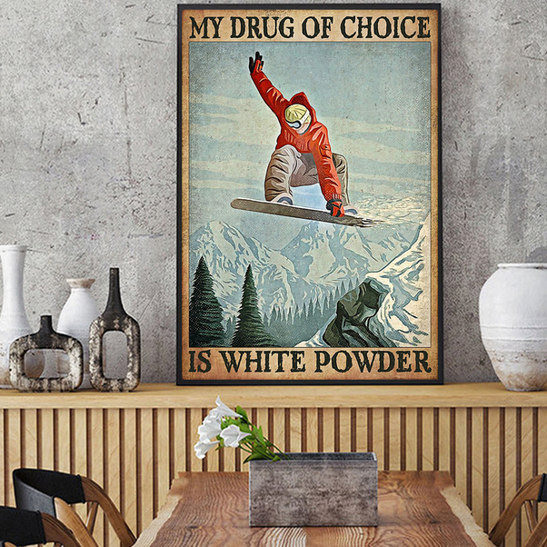 Snowboard my drug of choice is white power poster A2