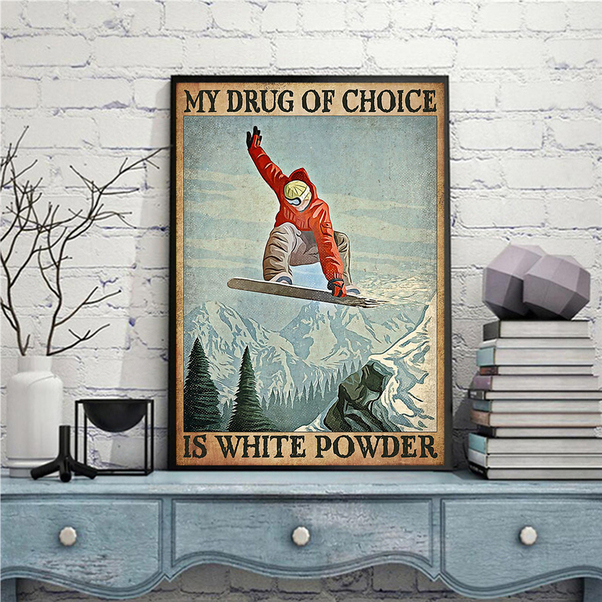 Snowboard my drug of choice is white power poster A3