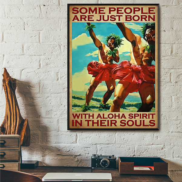 Some people are just born with aloha spirit in their souls poster A1