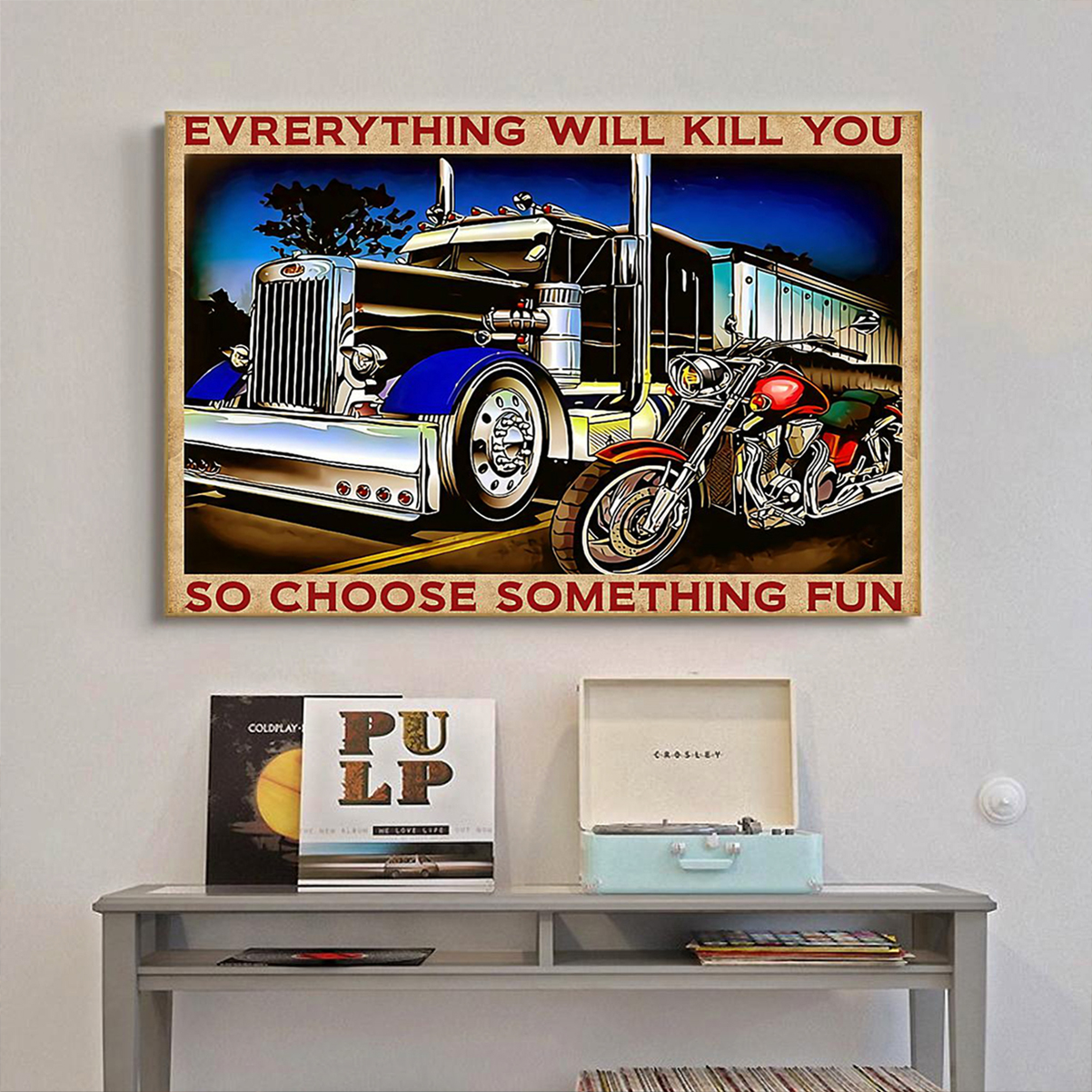 Truck motorbike everything will kill you so choose something fun poster A1