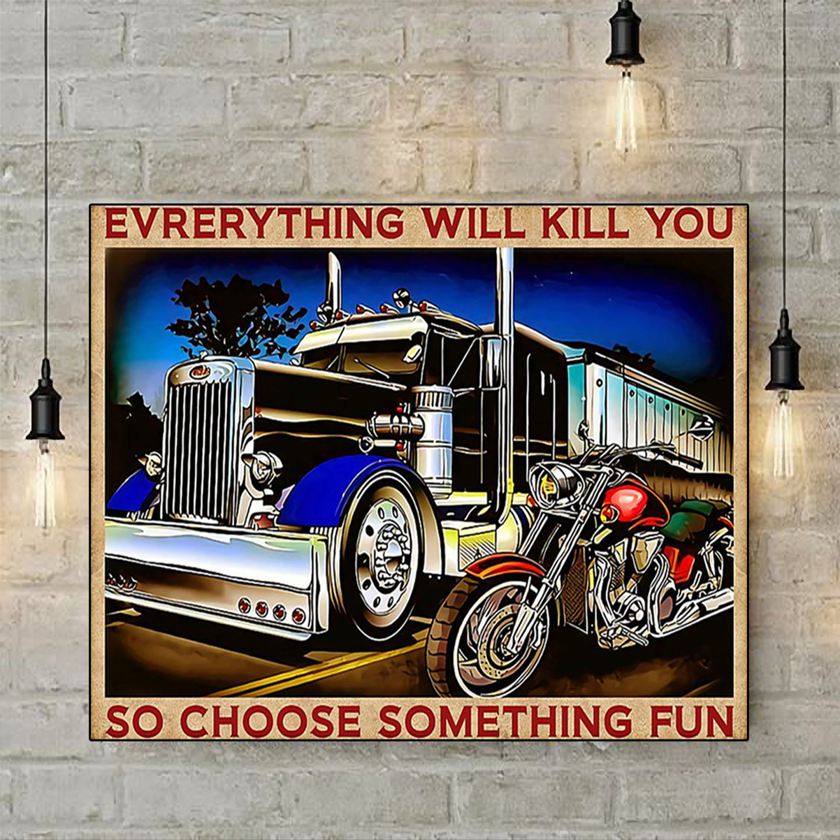 Truck motorbike everything will kill you so choose something fun poster A2