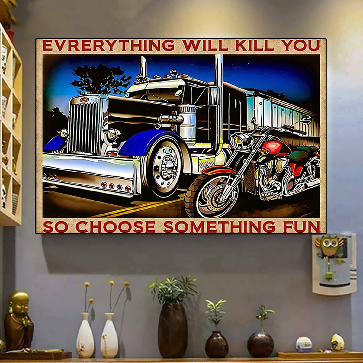Truck motorbike everything will kill you so choose something fun poster A3