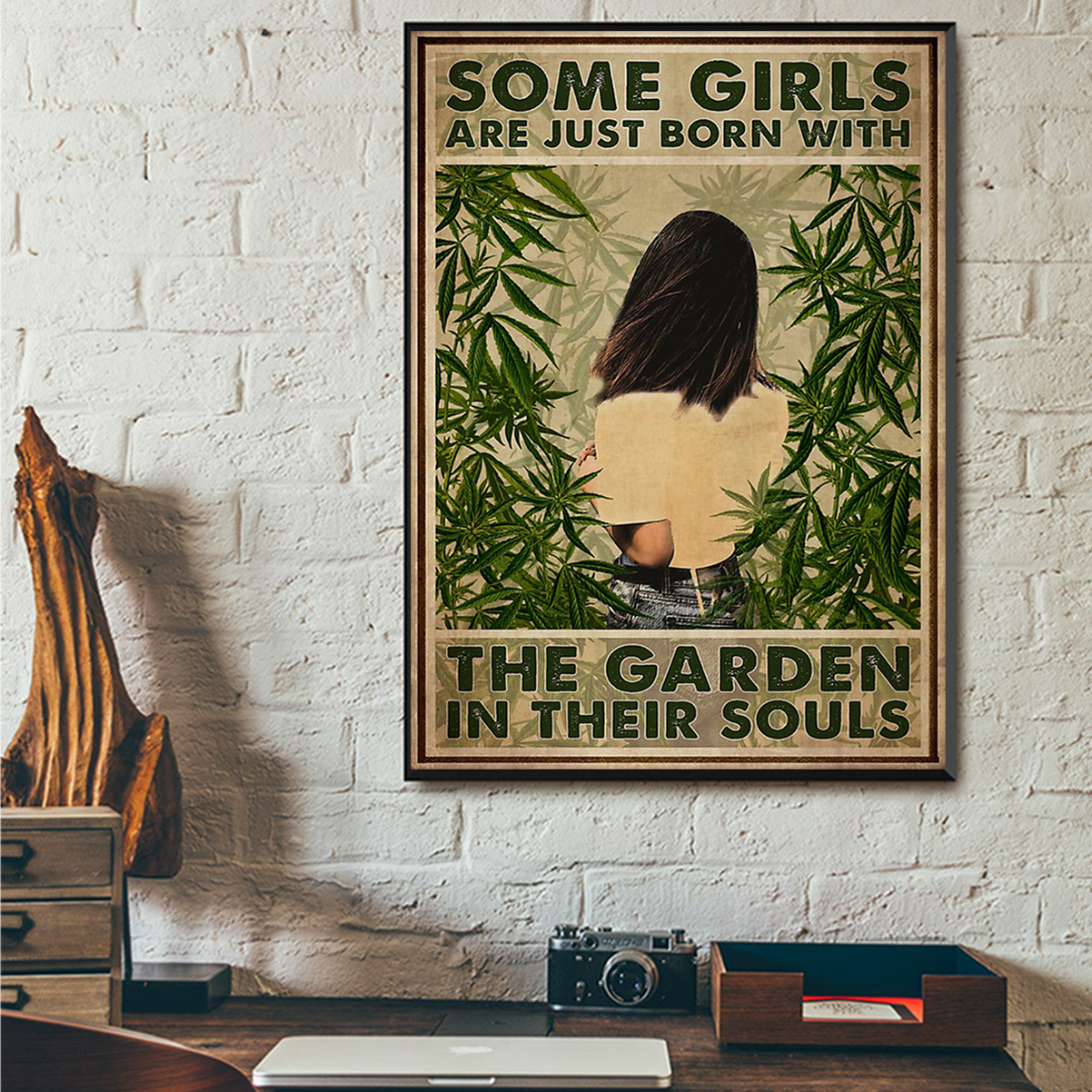 Weed some girls are just born with the garden in their souls poster A1