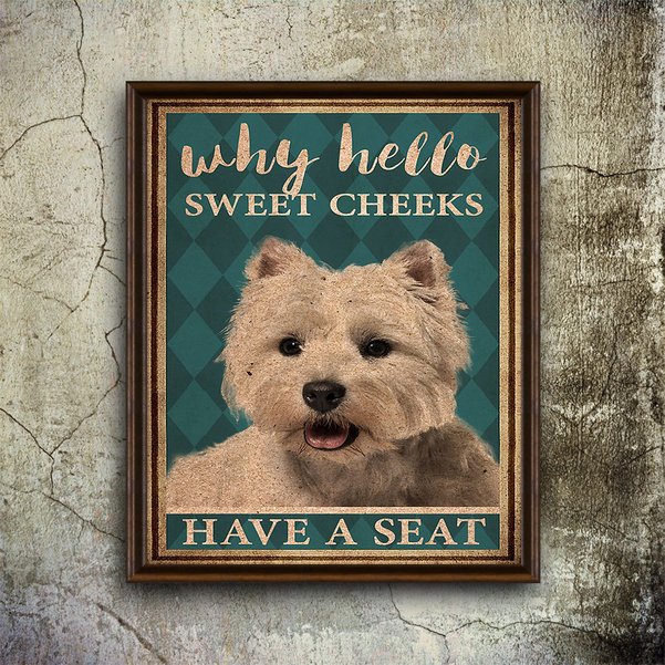Westie why hello sweet cheeks have a seat poster A1