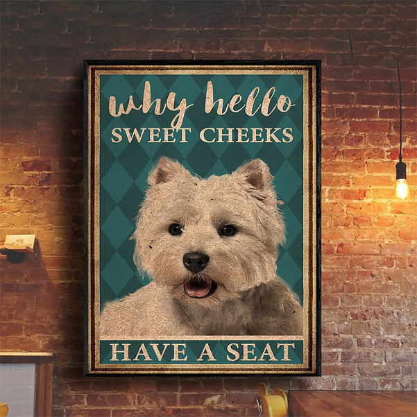 Westie why hello sweet cheeks have a seat poster A2