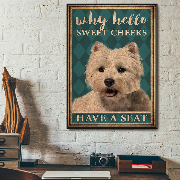 Westie why hello sweet cheeks have a seat poster A3