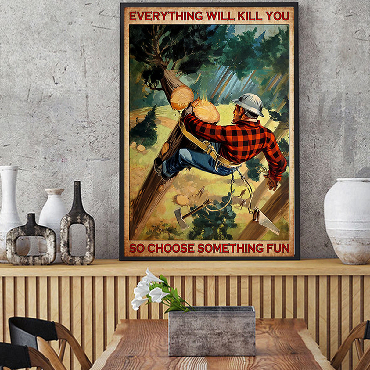Arborist everything will kill you so choose something fun poster A1