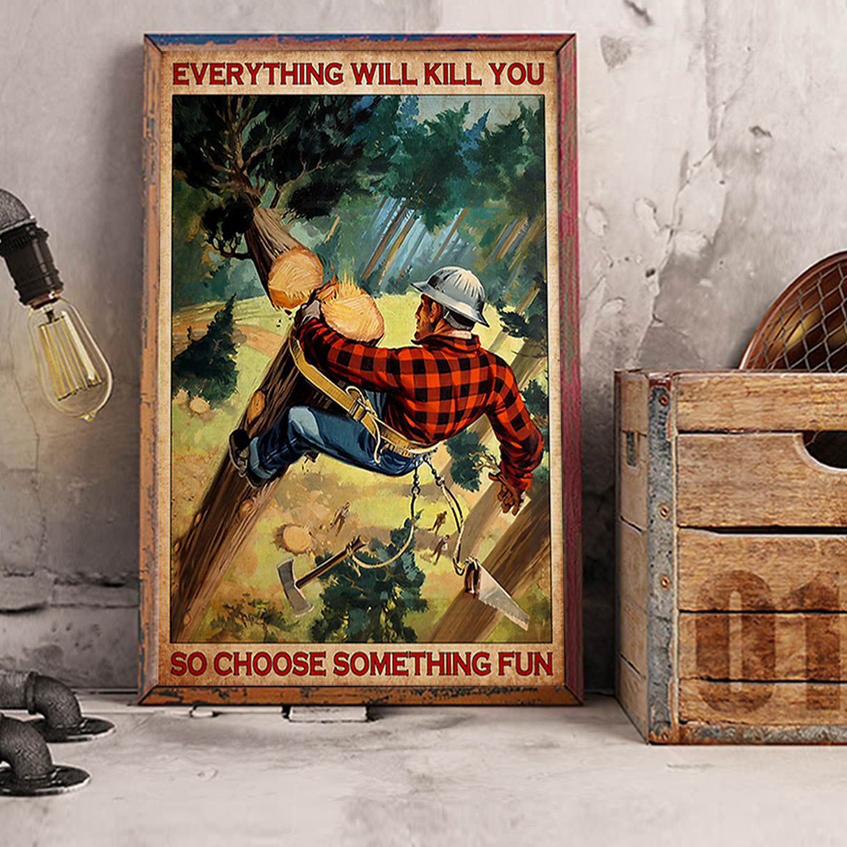Arborist everything will kill you so choose something fun poster A3