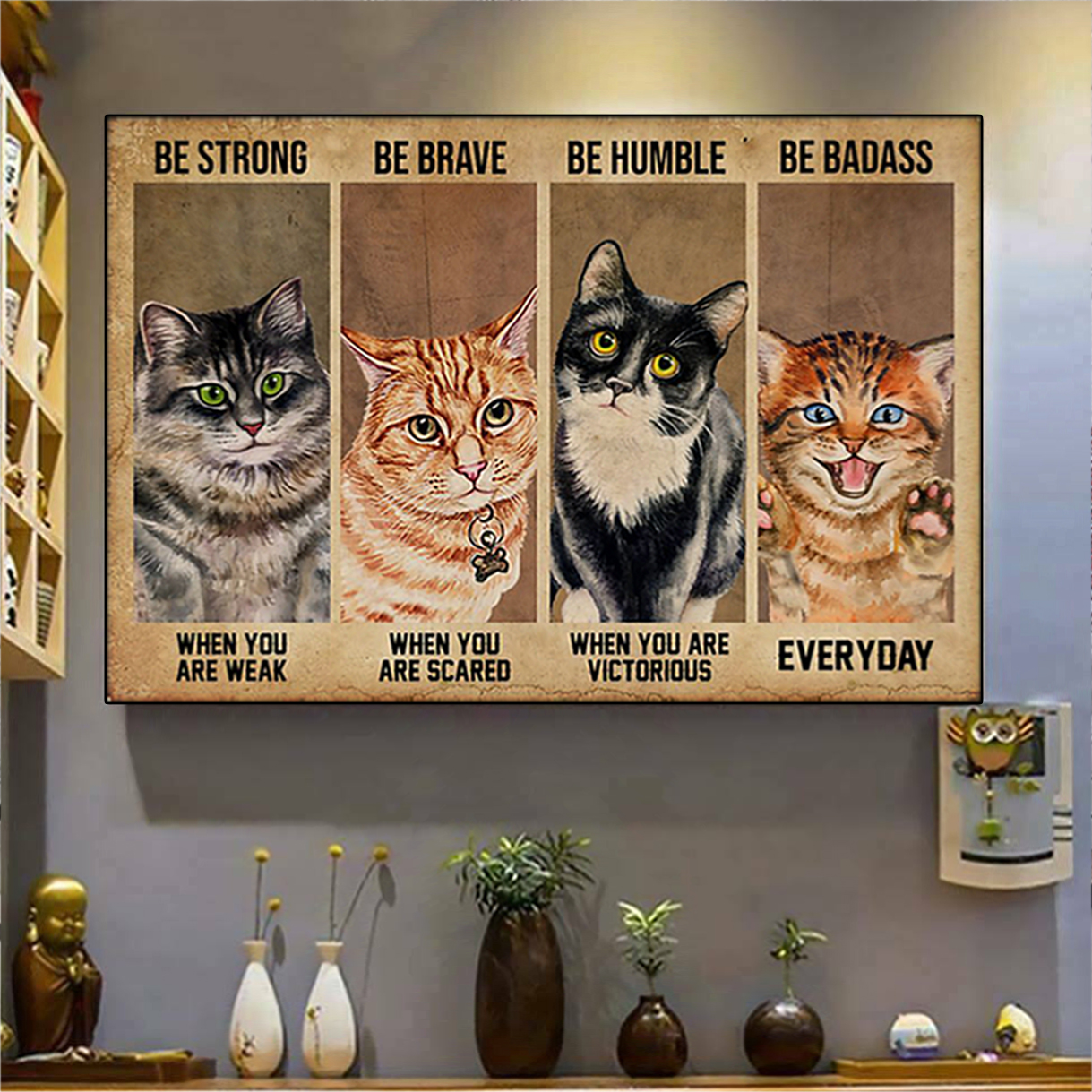 Cat be strong be brave be humble be badass poster A2