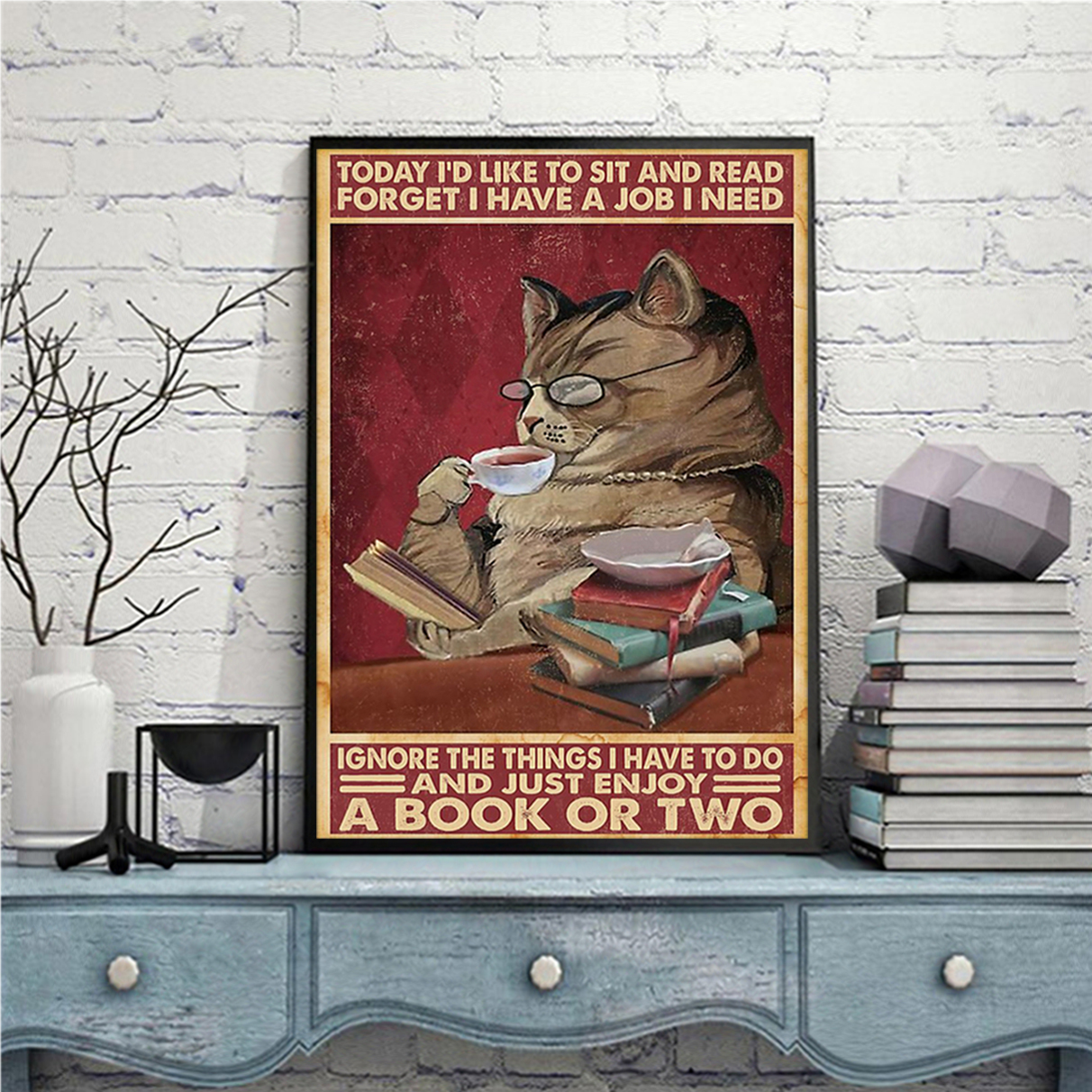 Cat today I'd like to sit and read forget I have a job I need poster A1