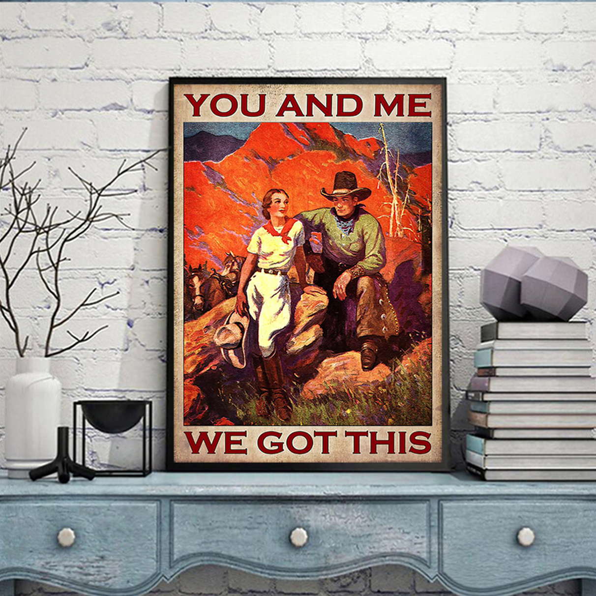 Cowboy cowgirl you and me we got this poster A1
