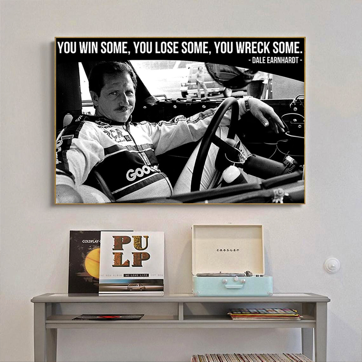 Dale earnhardt you win some you lose some you wreck some poster A1