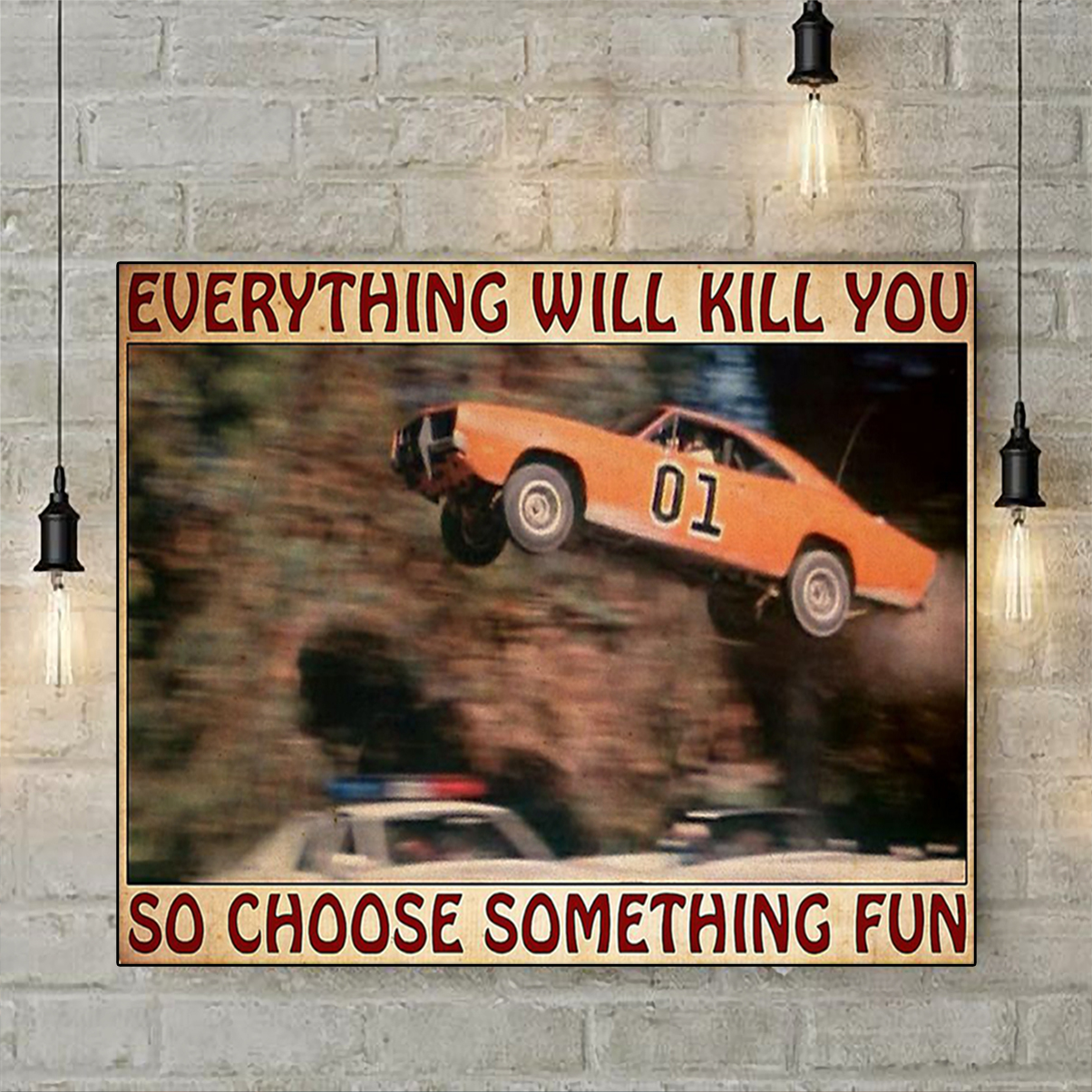 Dodge Charger Dukes of Hazzard everything will kill you so choose something fun poster A1