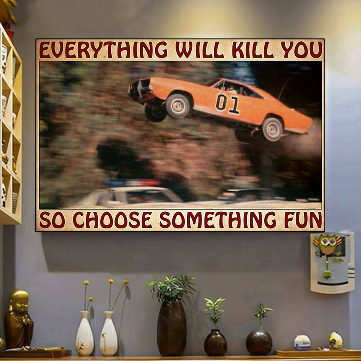 Dodge Charger Dukes of Hazzard everything will kill you so choose something fun poster A2