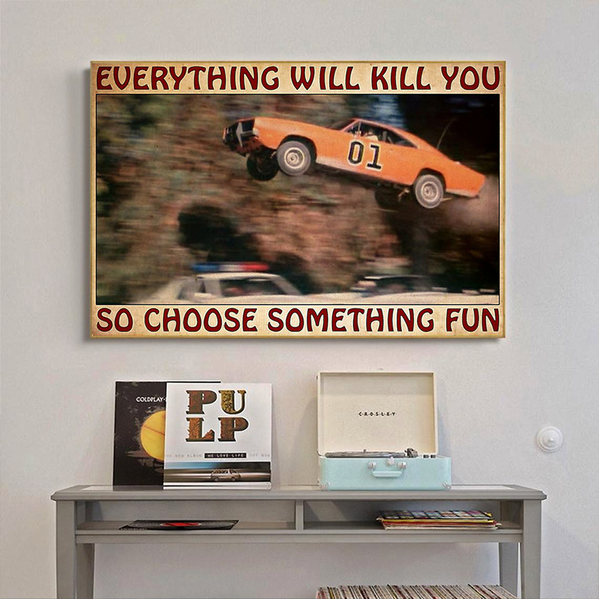 Dodge Charger Dukes of Hazzard everything will kill you so choose something fun poster A3