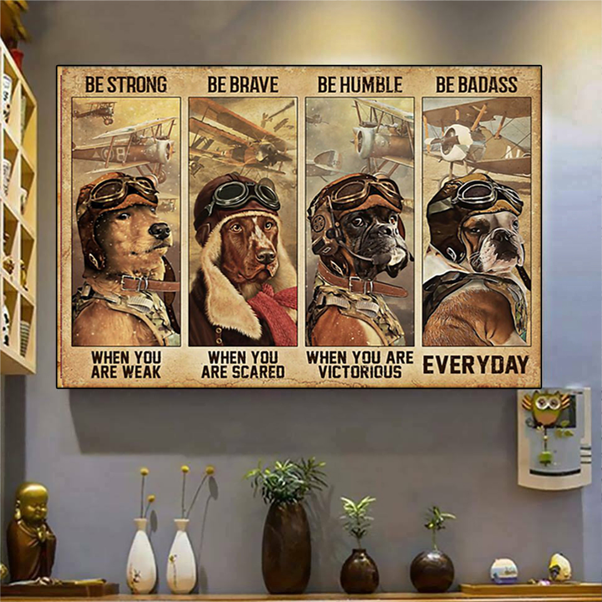 Dog pilot be strong be brave be humble be badass poster A1