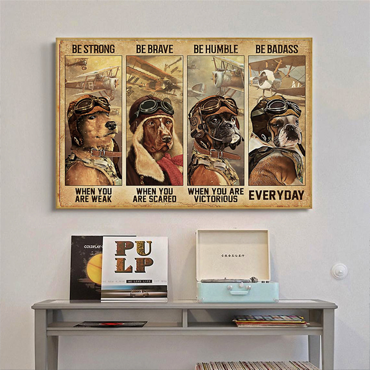 Dog pilot be strong be brave be humble be badass poster A2