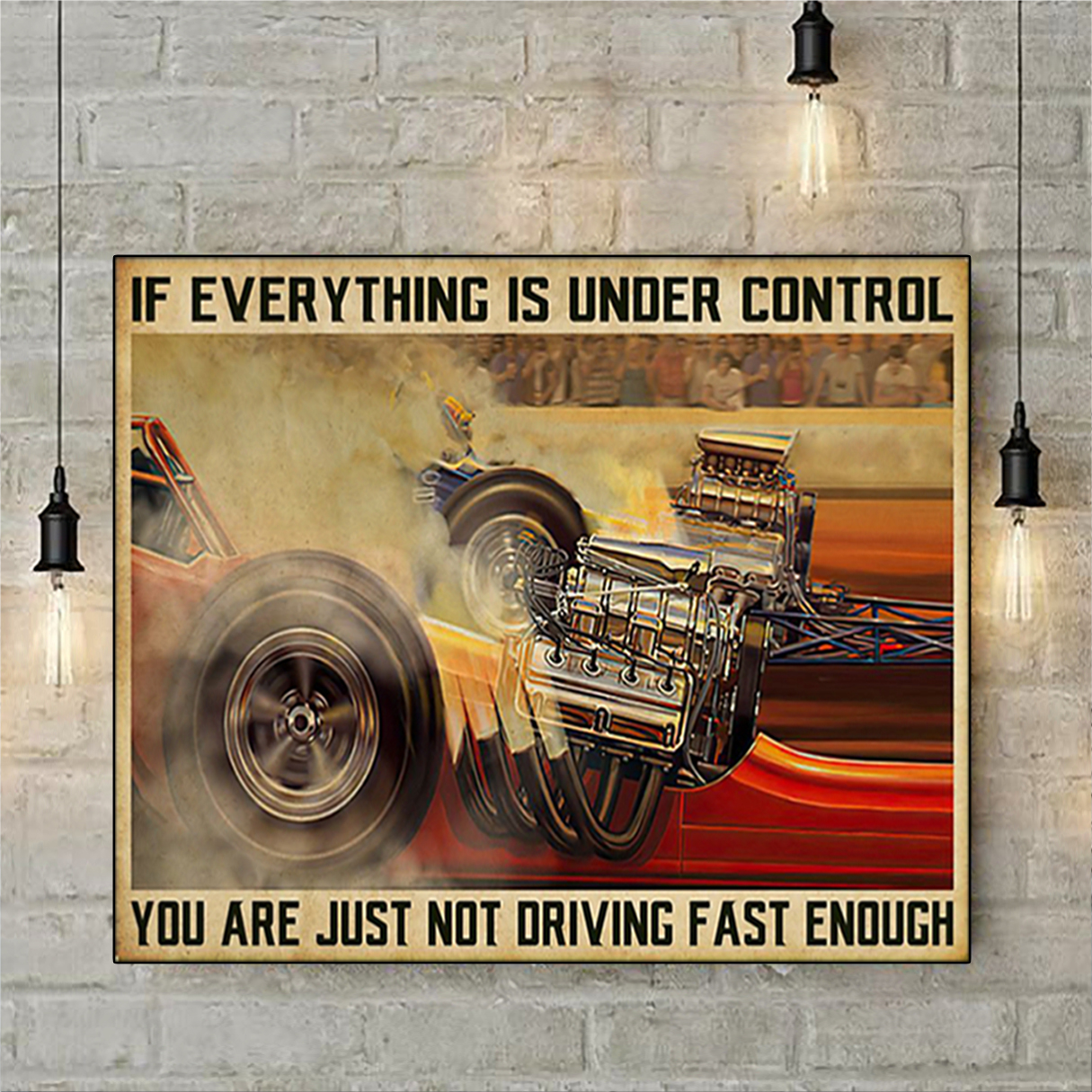 Drag racing if everything is under control poster A1
