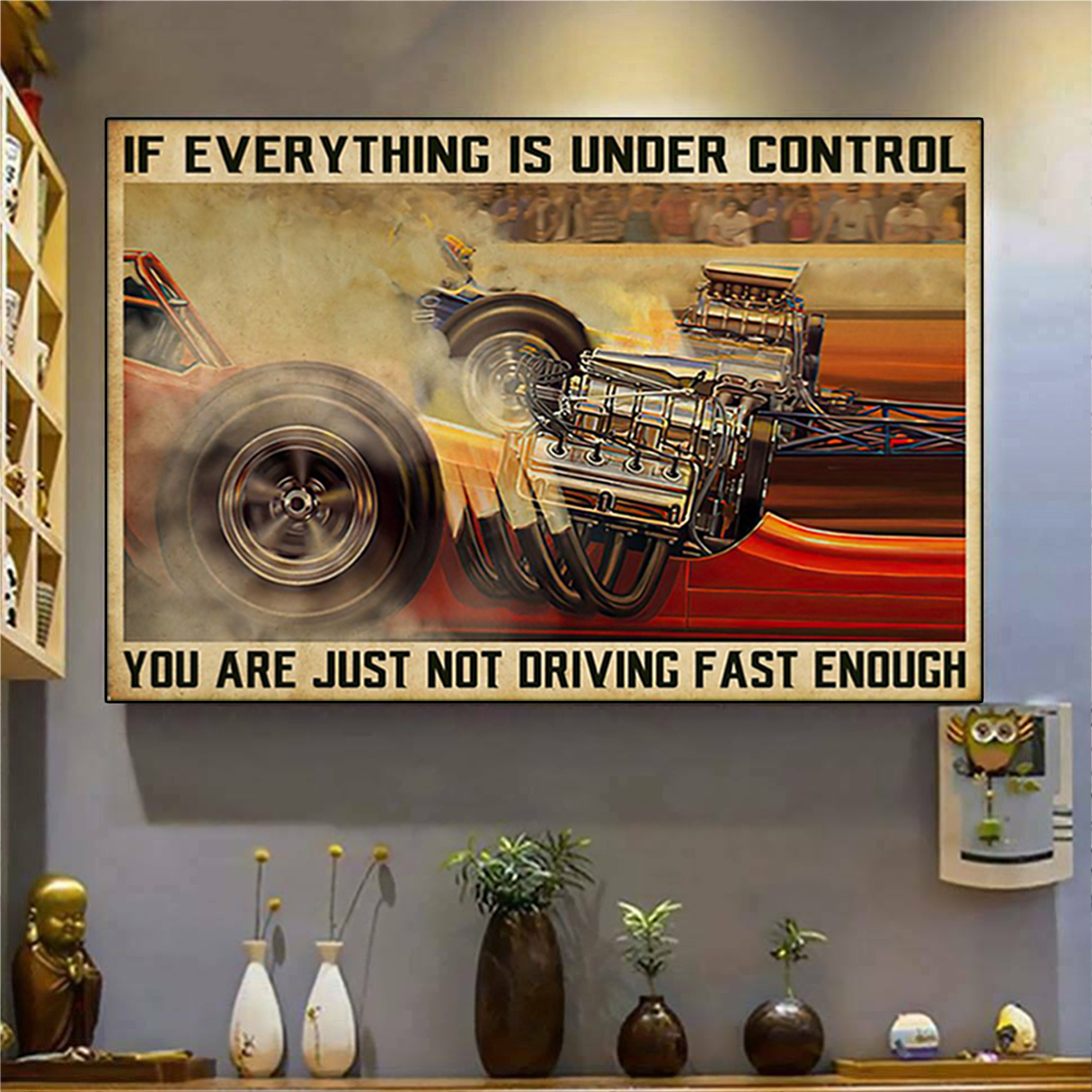 Drag racing if everything is under control poster A2