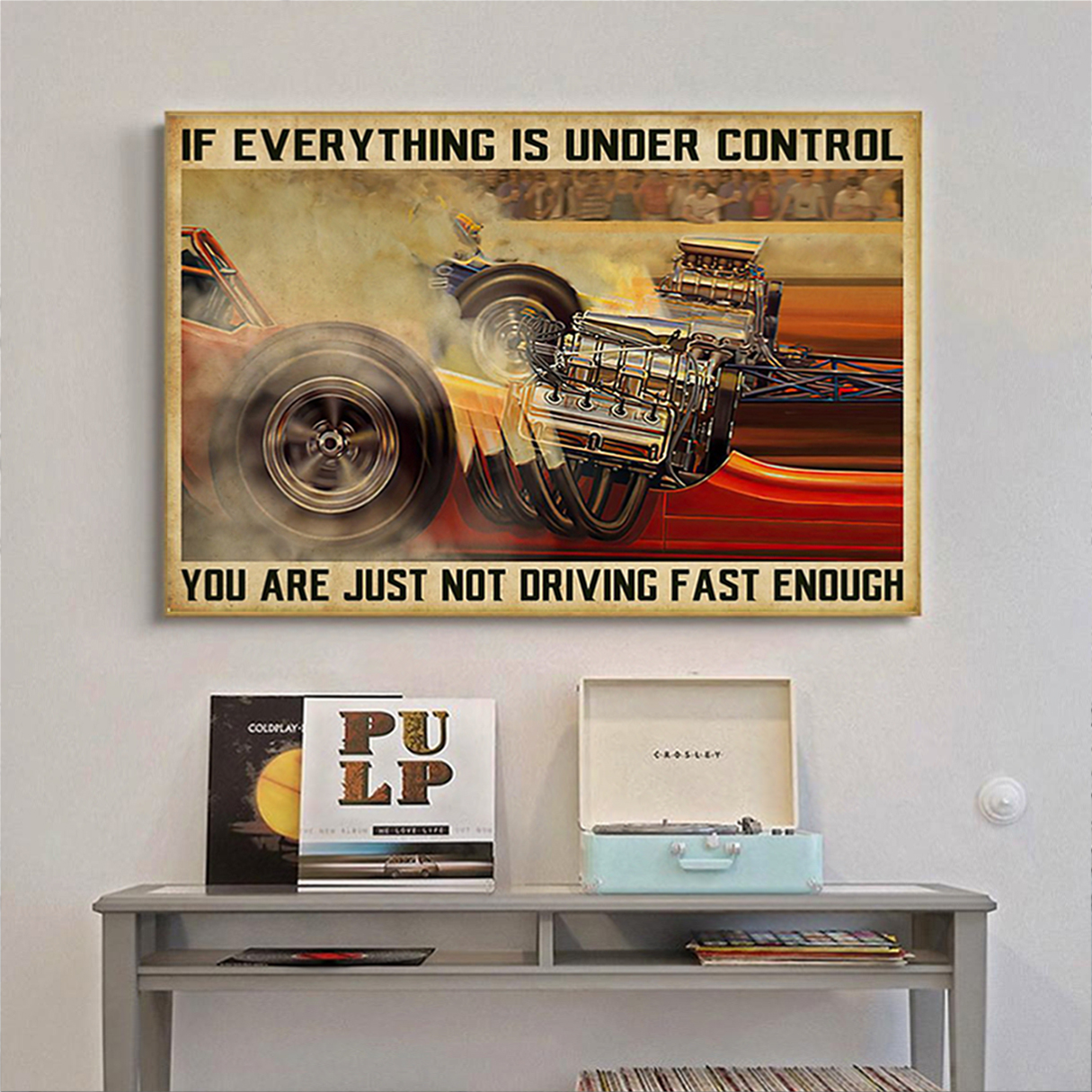 Drag racing if everything is under control poster A3