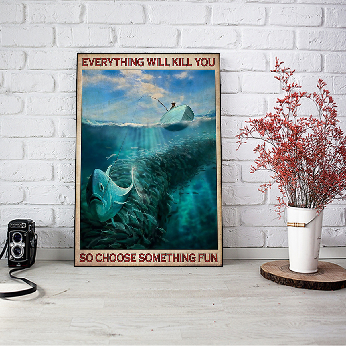 Everything will kill you so choose something fun fishing poster A1