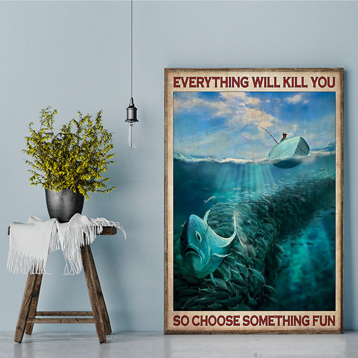 Everything will kill you so choose something fun fishing poster A2
