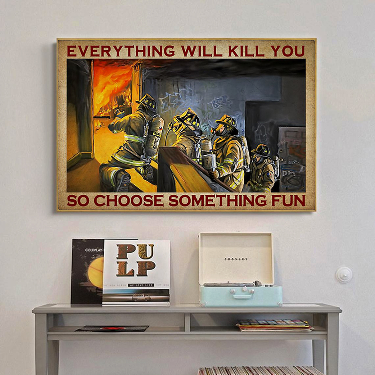 Firefighter Everything will kill you so firefighter poster A1
