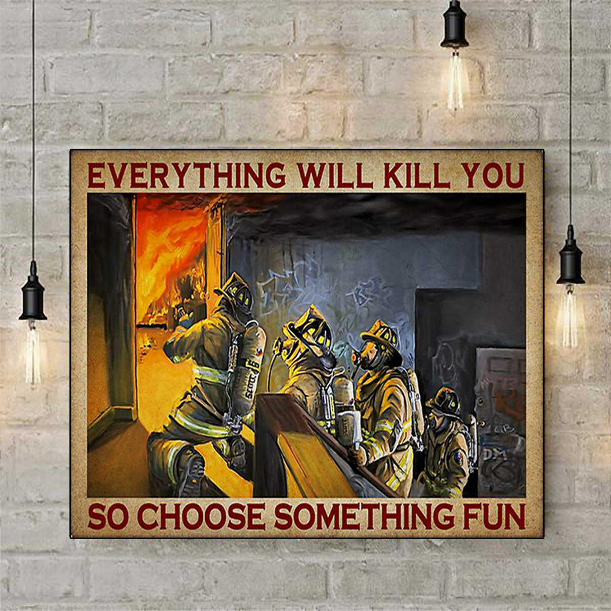 Firefighter Everything will kill you so firefighter poster A2
