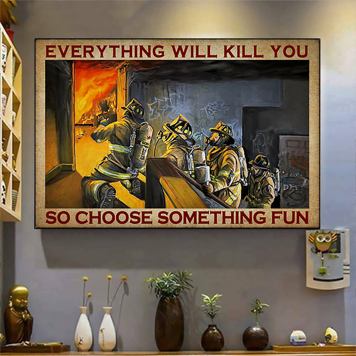 Firefighter Everything will kill you so firefighter poster A3