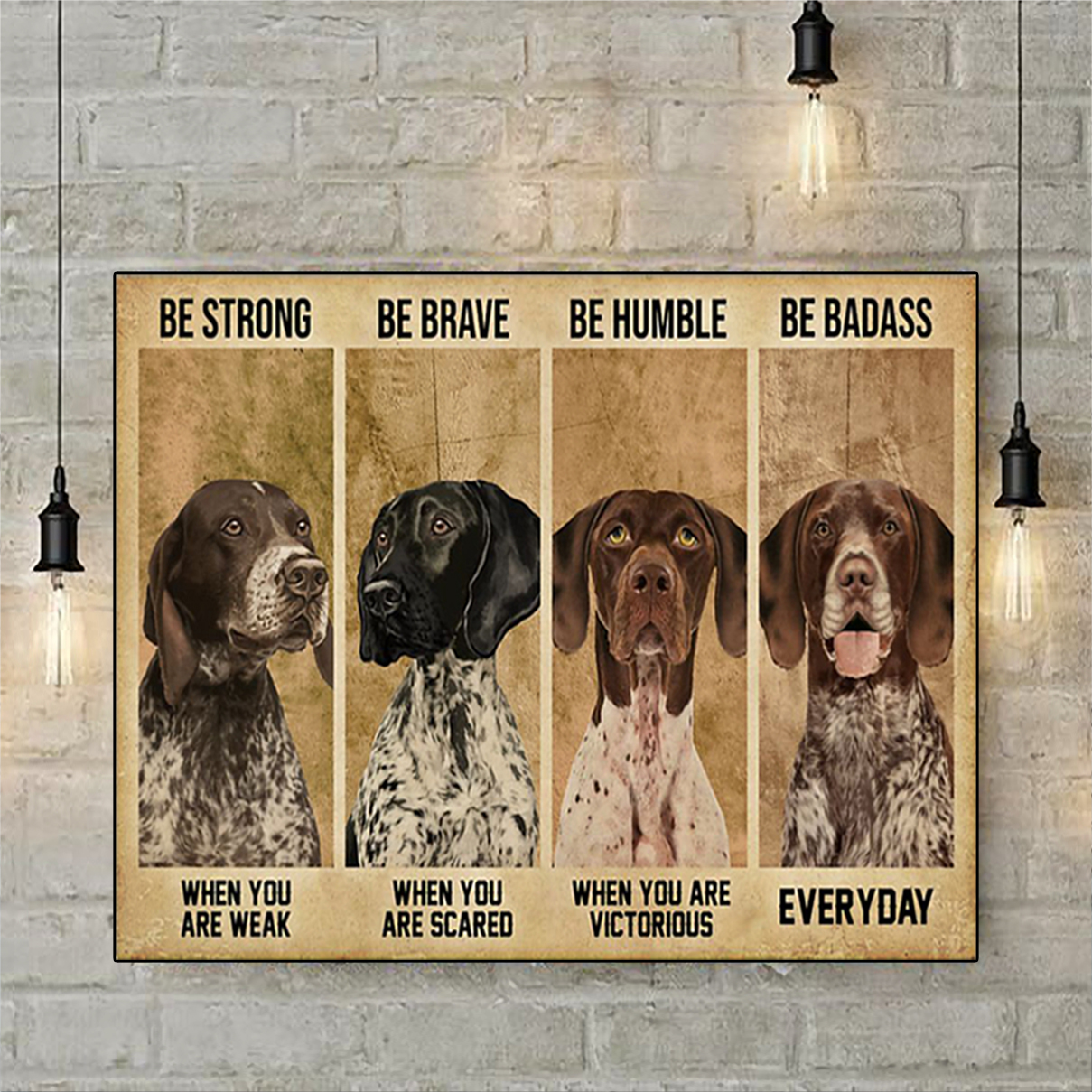 German shorthaired pointer be strong be brave be humble be badass poster A1