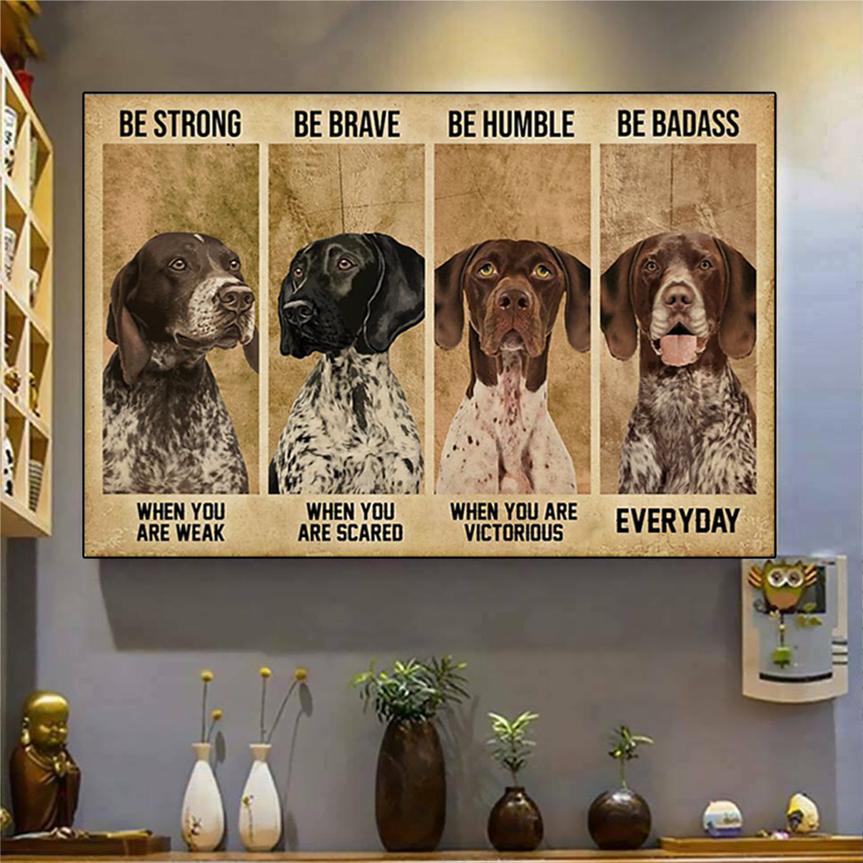 German shorthaired pointer be strong be brave be humble be badass poster A2