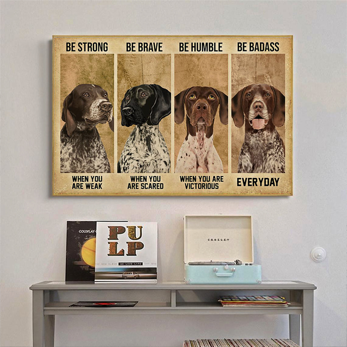 German shorthaired pointer be strong be brave be humble be badass poster A3
