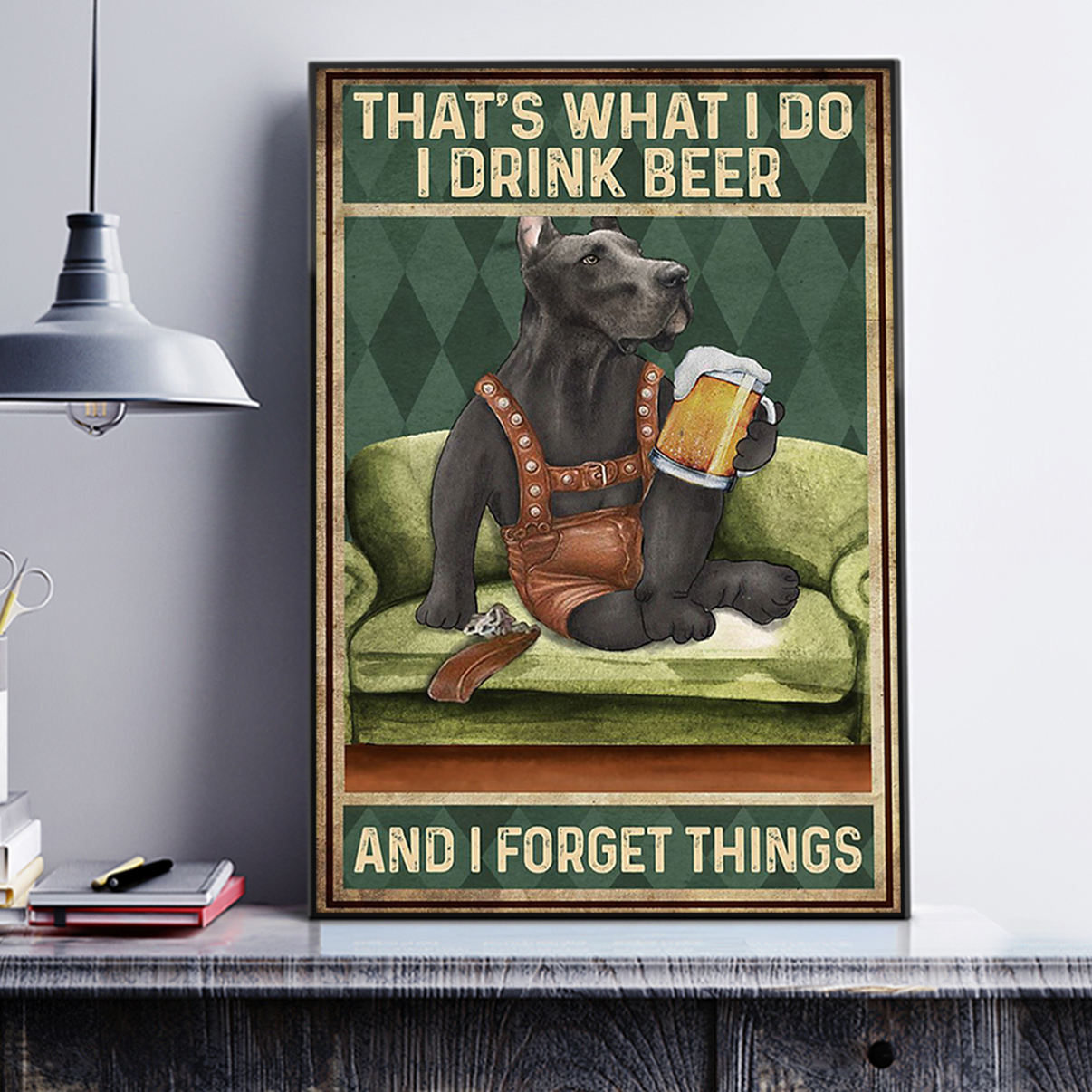 Great dane that's what I do I drink beer and I forget things poster A1