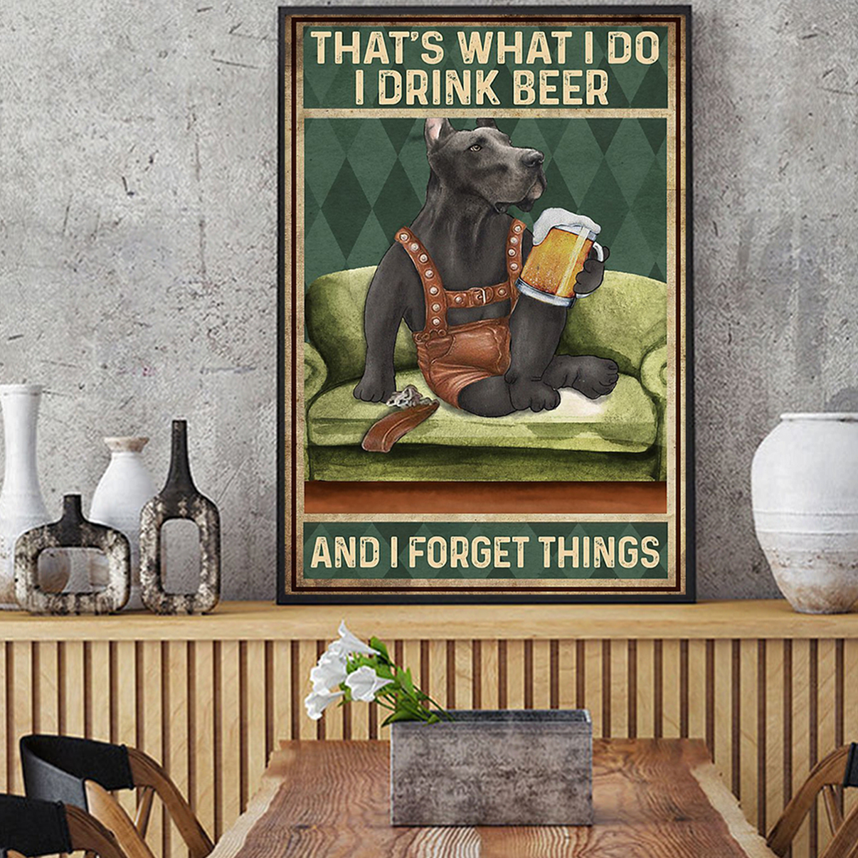 Great dane that's what I do I drink beer and I forget things poster A2