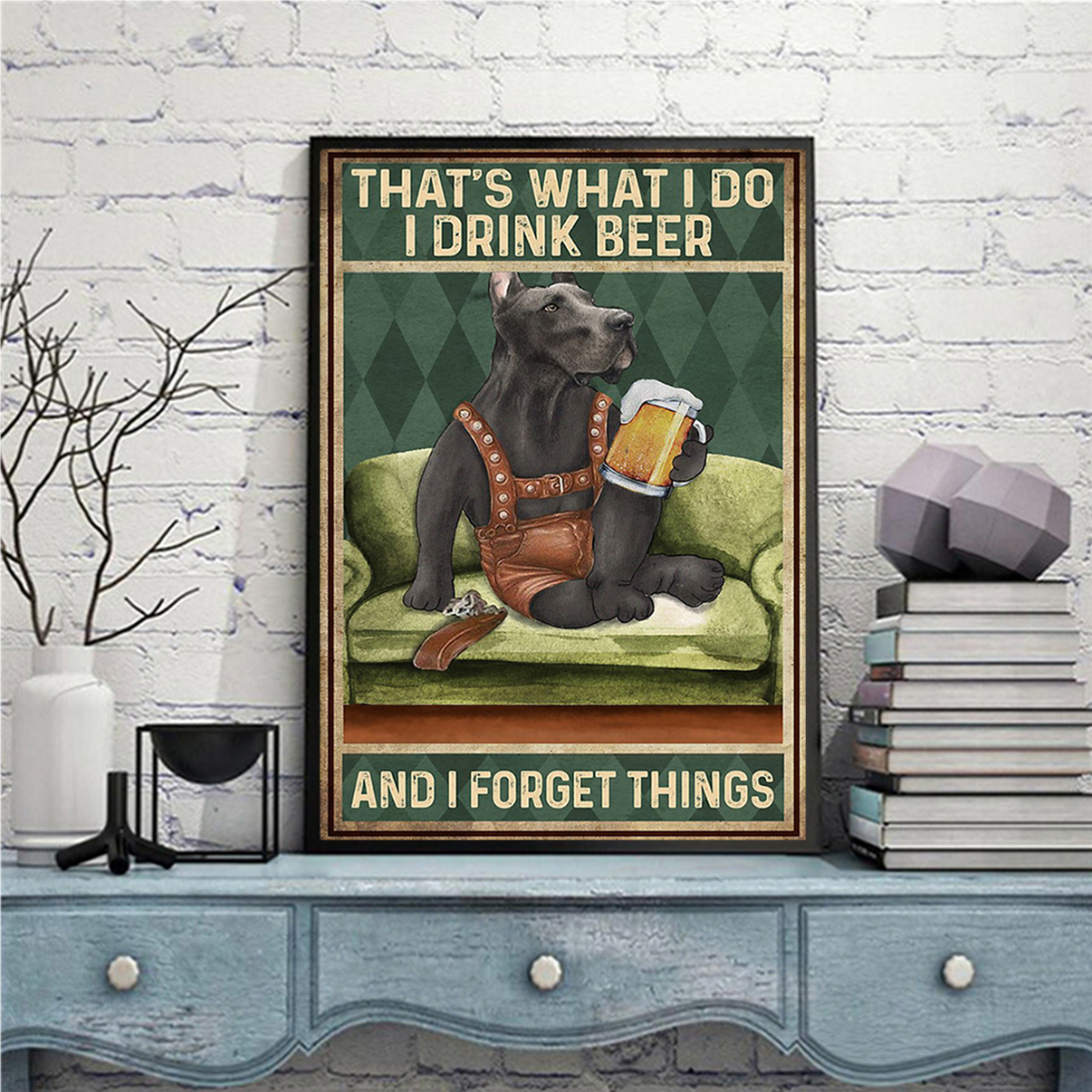Great dane that's what I do I drink beer and I forget things poster A3
